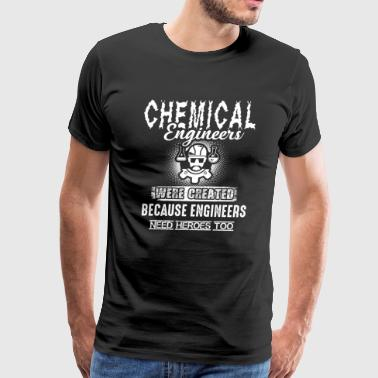 Chemical Engineer Because Engineers Need Heroes - Men's Premium T-Shirt