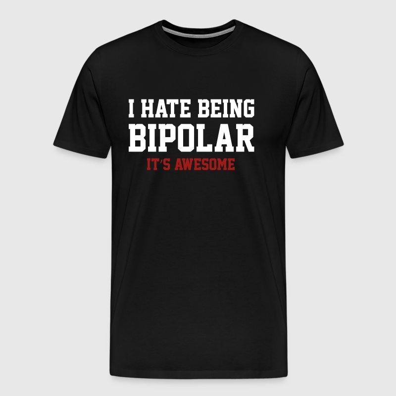 I Hate Being Bipolar. It's Awesome. - Men's Premium T-Shirt