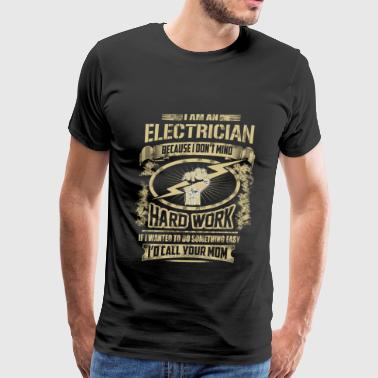 Electrician – I'm Electrician because I don't mi - Men's Premium T-Shirt