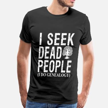 Genealogy Quotes I Seek Dead People (I Do Genealogy) - Men's Premium T-Shirt