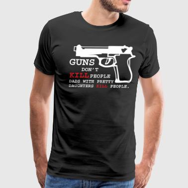 Guns Don't Kill People Dads with Pretty Daughters  - Men's Premium T-Shirt