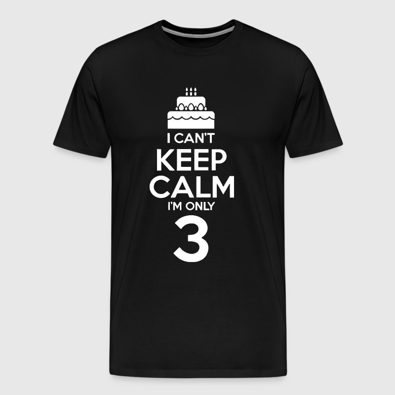 I Can t Keep Calm I'm Only 3 - Men's Premium T-Shirt