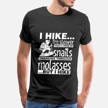 9106cb79 Hiking Funny I Hike I Am Slower Than A Herd Of Snails Chargin - Men's  Premium. Men's Premium T-Shirt