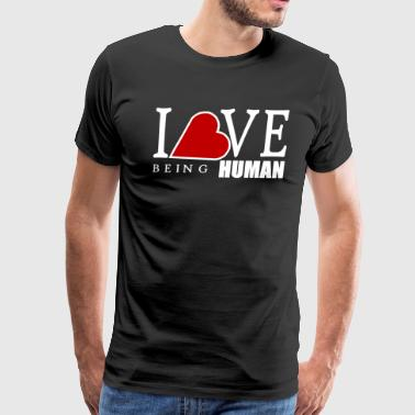 I Love Humanity I LOVE BEING HUMAN - Men's Premium T-Shirt
