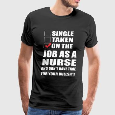 Nurse Shirt On The Job As A Nurse - Men's Premium T-Shirt