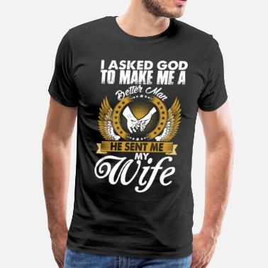 I Asked God To Make Me A Better Man And He Sent Me An Irish Woman I Asked God To Make Me A Better Man - Men's Premium T-Shirt