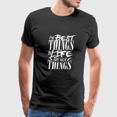 Best Things Life Are The Best Things in Life are not Things - Men's Premium T-Shirt