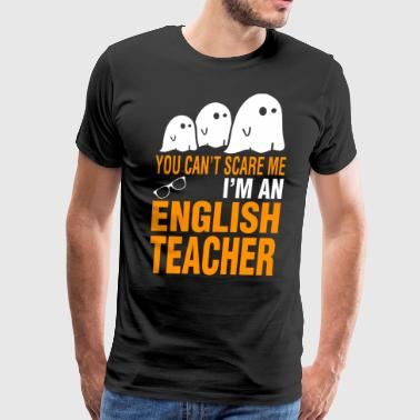 Scare Halloween You Cant Scare Me Im English Teacher - Men's Premium T-Shirt