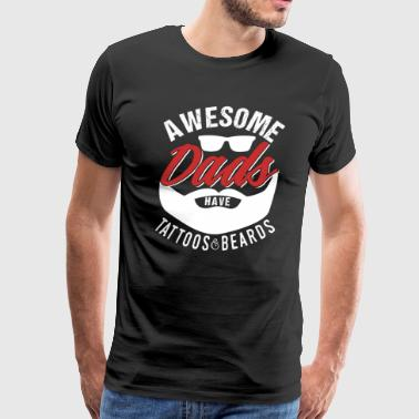 AWESOME DAD'S HAVE TATTOOS AND BEARDS - Men's Premium T-Shirt