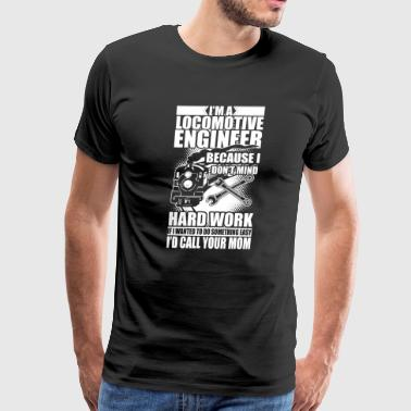 I'm A Locomotive Engineer T Shirt - Men's Premium T-Shirt