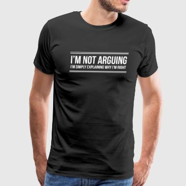 I m Not Arguing - Men's Premium T-Shirt