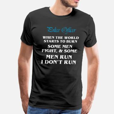 Police Violence Police Officer When World Starts To Burn Dont Run - Men's Premium T-Shirt