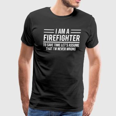 I Am A Firefighter Funny Firefighter Save Time Never Wrong T-shirt - Men's Premium T-Shirt