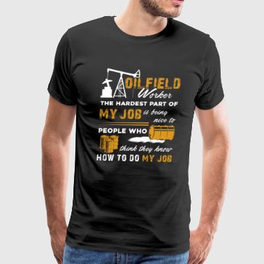 Oilfield Worker My Job Shirt - Men's Premium T-Shirt