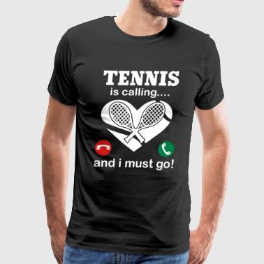 Tennis Is Calling And I Must Go - Men's Premium T-Shirt