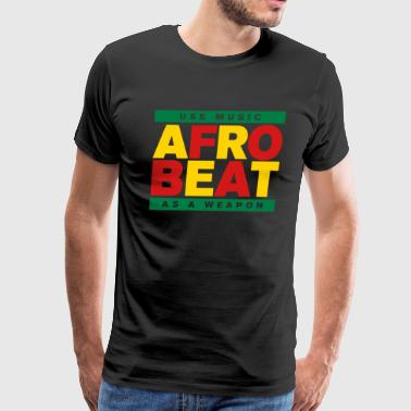 AFROBEAT _ USE MUSIC AS A WEAPON - Men's Premium T-Shirt