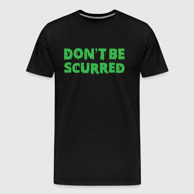 Don't Be Scurred Tee - Men's Premium T-Shirt