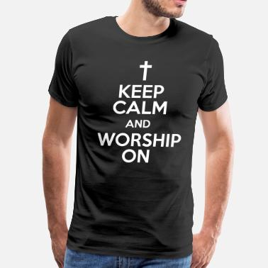 Worship Keep Calm and Worship On - Men's Premium T-Shirt