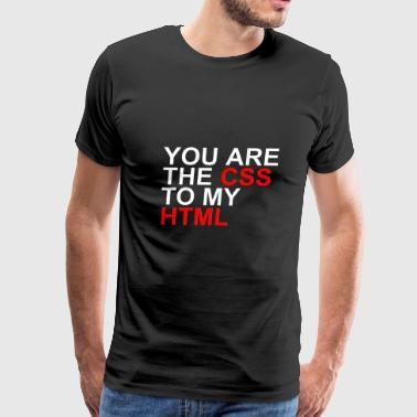 You are the CSS of my HTML - Men's Premium T-Shirt