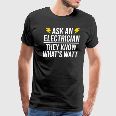 Funny Ask An Electrician Watt Pun T-shirt - Men's Premium T-Shirt