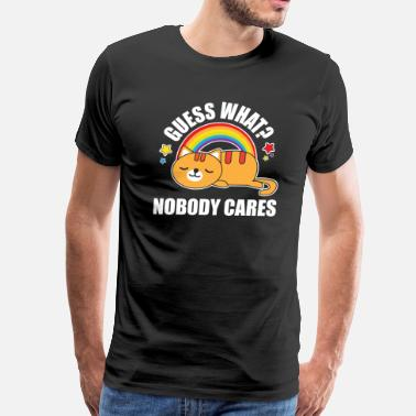 Teacher Meme Guess What, Nobody Cares! Funny Meme Kitty Cat Edition - Men's Premium T-Shirt