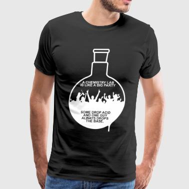 Drop Acid A CHEMISTRY LAB IS LIKE A BIG PARTY - Men's Premium T-Shirt