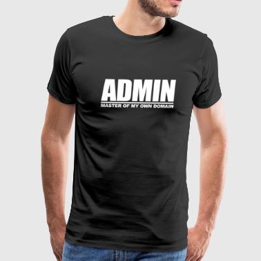ADMIN - MASTER OF MY OWN DOMAIN - Men's Premium T-Shirt