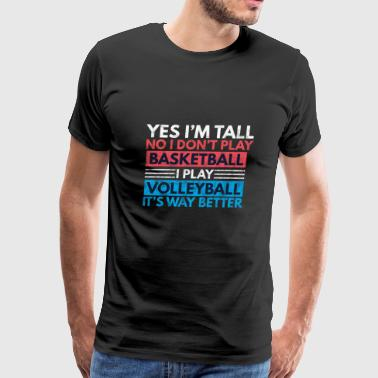 Volleyball Tee - Yes I'm Tall, No Basketball - Men's Premium T-Shirt