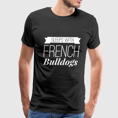 Sleeps with French Bulldogs - Men's Premium T-Shirt