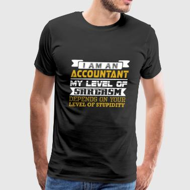 Im Accountant Level Sarcasm Depend Level Stupidity - Men's Premium T-Shirt