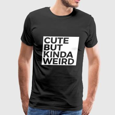 Funny Gift - Cute But Kinda Wierd - Men's Premium T-Shirt
