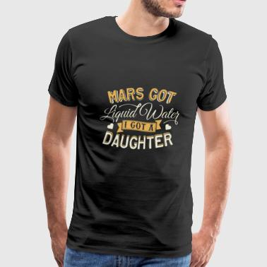 Mars Got Liquid Water I Got A Daughter Gift - Men's Premium T-Shirt