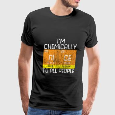 Chemically Nice Chemistry Gift - Men's Premium T-Shirt