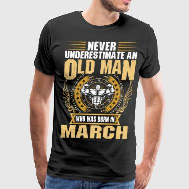 Never Underestimate An Old Man Born In March - Men's Premium T-Shirt