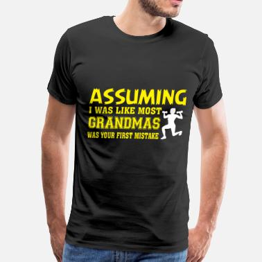 Assuming Was Like Most Mother I Was Like Most Grandmas T Shirt - Men's Premium T-Shirt