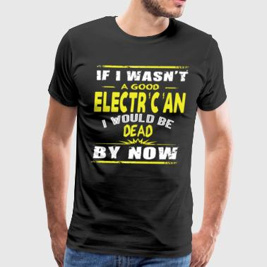 Good Electrician T Shirt - Men's Premium T-Shirt