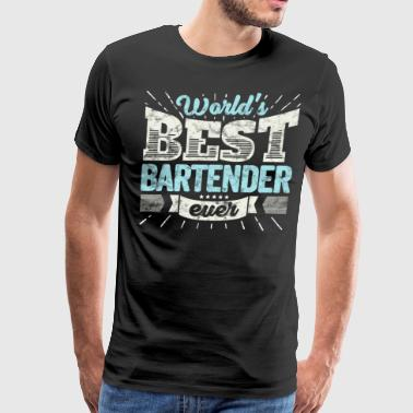Worlds Best Bartender Ever Funny Gift - Men's Premium T-Shirt