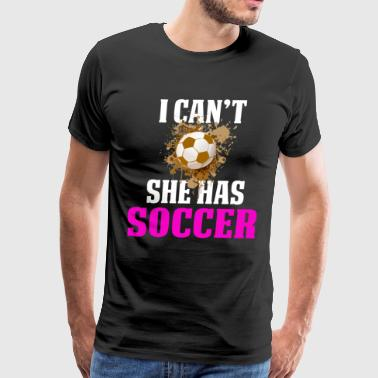 Funny Soccer Mom Shirts I can't she has psd - Men's Premium T-Shirt