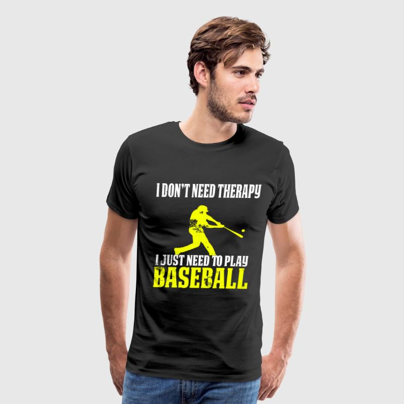 Funny Vintage Baseball T Shirt I Don't Need Therapy - Men's Premium T-Shirt