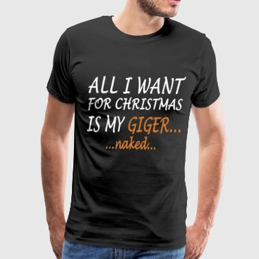 All i want for christmas is my giger naked - Men's Premium T-Shirt