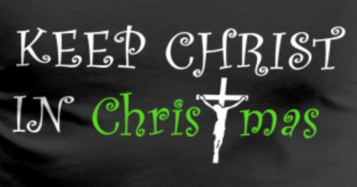 Keep Christ in Christmas by ElizabethLevesque | Spreadshirt