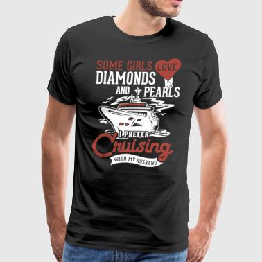 Some girls love diamonds and pearls i prefer cruis - Men's Premium T-Shirt