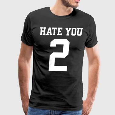 Hate You 2 Hipster Love Dope Swag Tumblr Fashion G - Men's Premium T-Shirt