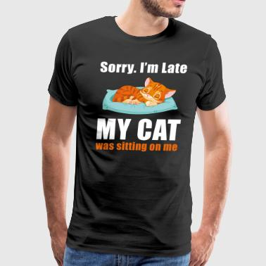 Sorry im late my cat was sitting on me - Men's Premium T-Shirt