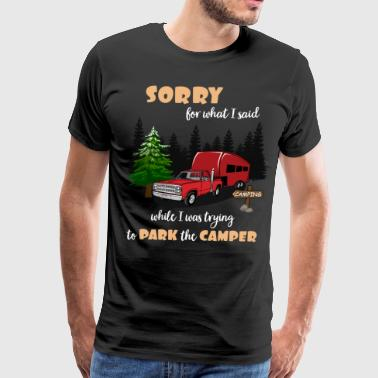 Sorry For What I Said While Parking The Camper - Men's Premium T-Shirt