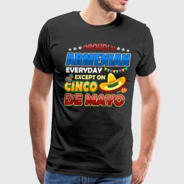 Proudly Armenian Except On Cinco De Mayo - Men's Premium T-Shirt