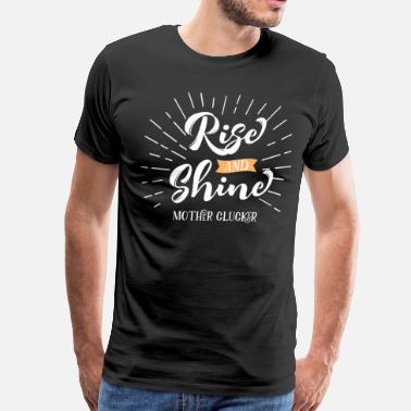 Rise Rise And Shine Mother Clucker - Men's Premium T-Shirt
