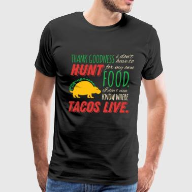 Thankfully I Don't Hunt For Food Where Tacos Live - Men's Premium T-Shirt