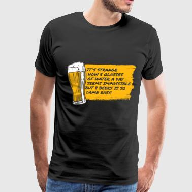8 Glasses Of Water Is Impossible But 8 Beers Is Easy - Men's Premium T-Shirt