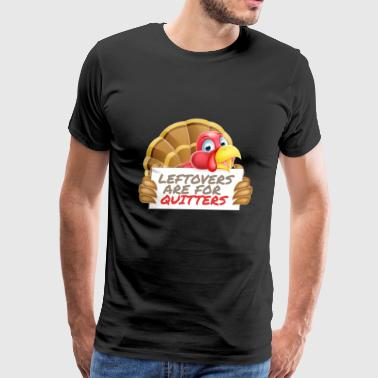 Leftovers Are For Quitters Thanksgiving Feast Fun - Men's Premium T-Shirt